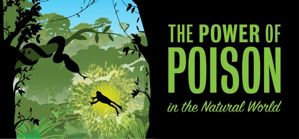 Power of Poison in the Natural World (exhibit banner from Carnegie Museum of Natural History)