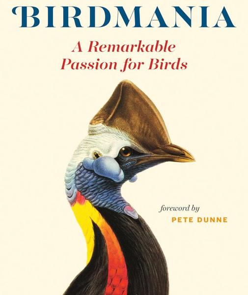 Birdmania: A Remarkable Passion For Birds by Bernd Brunner (book cover courtesy Pittsburgh Arts & Lecture Series)