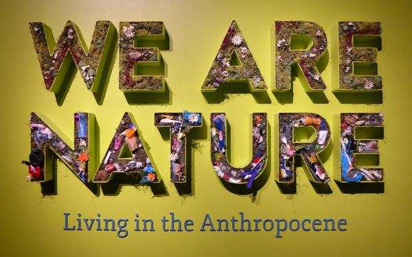 We Are Nature, Living in the Anthropocene entry sign, Carnegie Museum of Natural History, Nov 2017 (photo by Kate St. John)